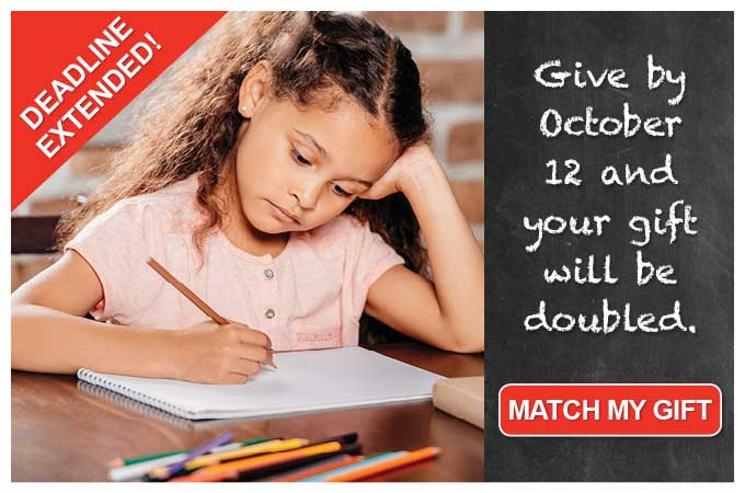 Give by October 12 and your gift will be doubled